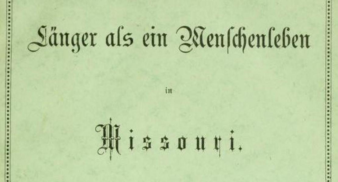 2.	The title page of Goebel's memoir, Länger als ein Menschenleben in Missouri. [State Historical Society of Missouri, Center for Missouri Studies Reference Library]